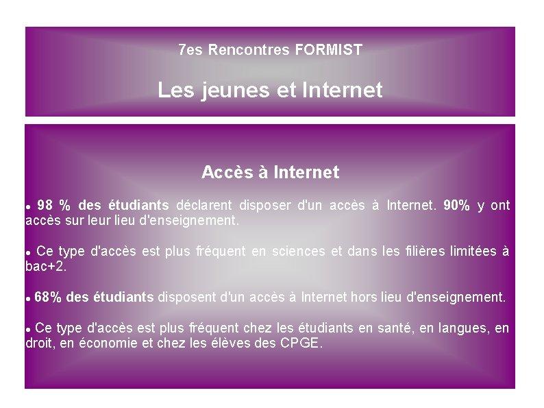 7 es Rencontres FORMIST Les jeunes et Internet Accès à Internet 98 % des