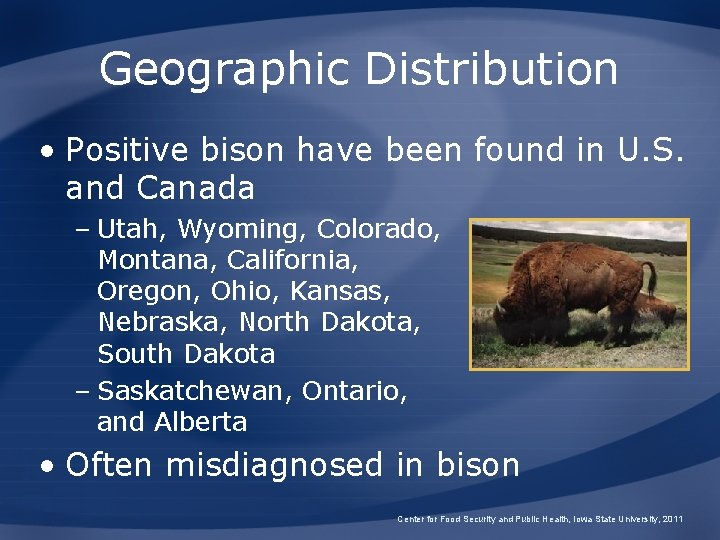 Geographic Distribution • Positive bison have been found in U. S. and Canada –