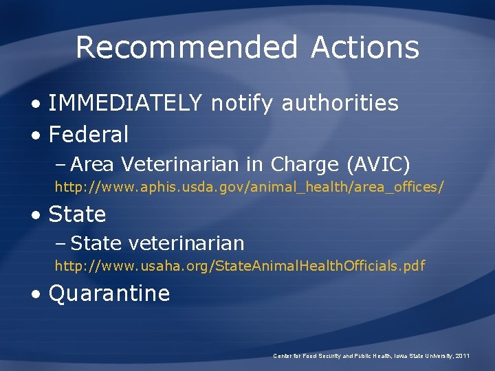 Recommended Actions • IMMEDIATELY notify authorities • Federal – Area Veterinarian in Charge (AVIC)