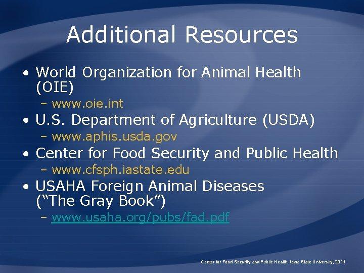 Additional Resources • World Organization for Animal Health (OIE) – www. oie. int •