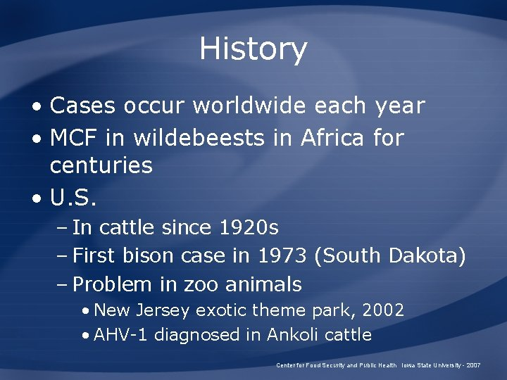 History • Cases occur worldwide each year • MCF in wildebeests in Africa for