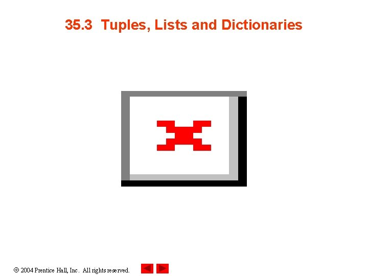 35. 3 Tuples, Lists and Dictionaries 2004 Prentice Hall, Inc. All rights reserved.