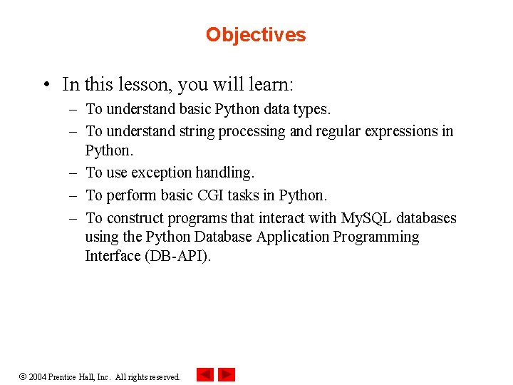 Objectives • In this lesson, you will learn: – To understand basic Python data