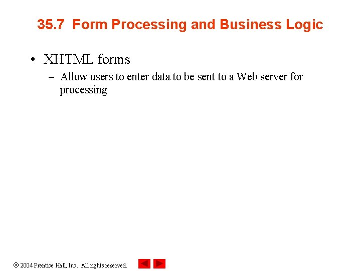 35. 7 Form Processing and Business Logic • XHTML forms – Allow users to