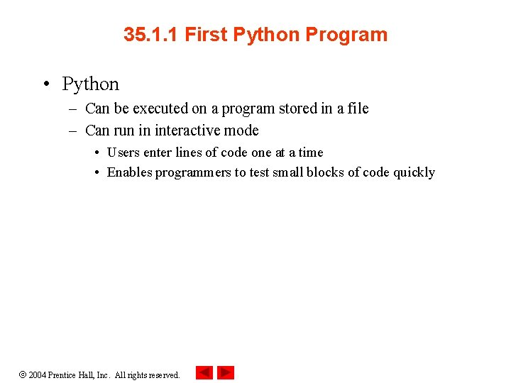 35. 1. 1 First Python Program • Python – Can be executed on a