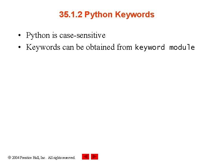 35. 1. 2 Python Keywords • Python is case-sensitive • Keywords can be obtained