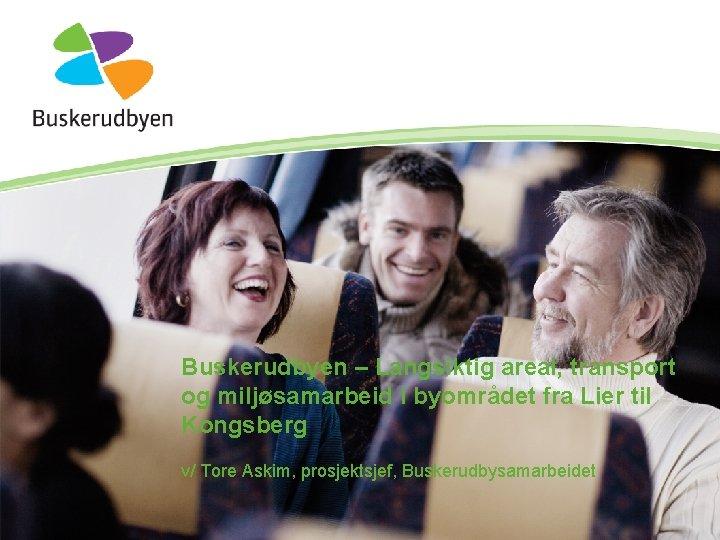 Buskerudbyen – Langsiktig areal, transport og miljøsamarbeid i byområdet fra Lier til Kongsberg v/