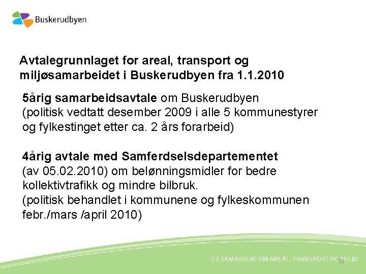 Avtalegrunnlaget for areal, transport og miljøsamarbeidet i Buskerudbyen fra 1. 1. 2010 5årig samarbeidsavtale