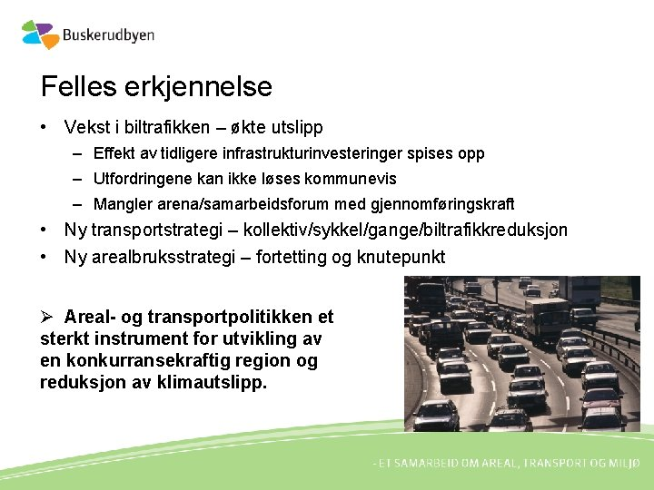 Felles erkjennelse • Vekst i biltrafikken – økte utslipp – Effekt av tidligere infrastrukturinvesteringer