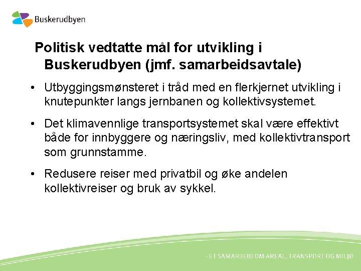 Politisk vedtatte mål for utvikling i Buskerudbyen (jmf. samarbeidsavtale) • Utbyggingsmønsteret i tråd med