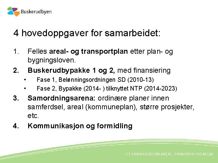 4 hovedoppgaver for samarbeidet: 1. Felles areal- og transportplan etter plan- og bygningsloven. Buskerudbypakke