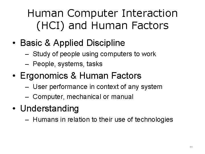 Human Computer Interaction (HCI) and Human Factors • Basic & Applied Discipline – Study