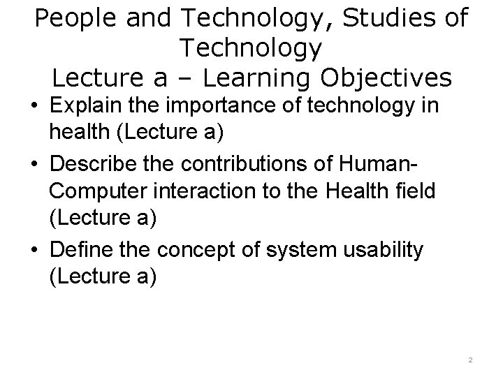 People and Technology, Studies of Technology Lecture a – Learning Objectives • Explain the