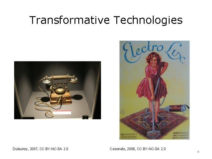 Transformative Technologies Dulaunoy, 2007, CC BY-NC-SA 2. 0 Casonato, 2008, CC BY-NC-SA 2. 0
