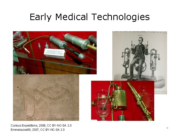 Early Medical Technologies Curious Expeditions, 2008, CC BY-NC-SA 2. 0 Emmalouise 99, 2007, CC