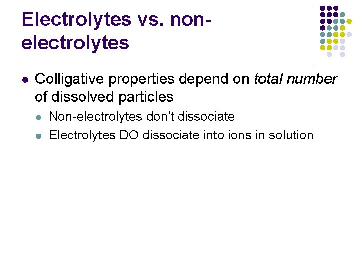 Electrolytes vs. nonelectrolytes l Colligative properties depend on total number of dissolved particles l