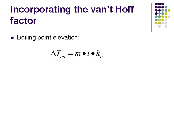 Incorporating the van't Hoff factor l Boiling point elevation: