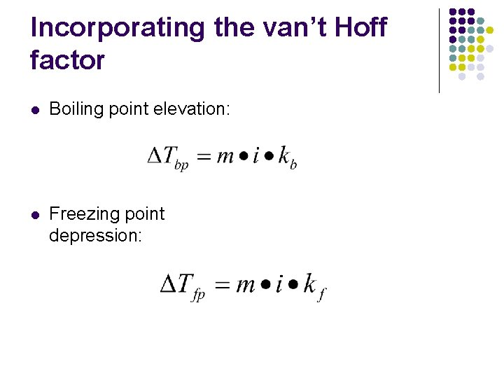 Incorporating the van't Hoff factor l Boiling point elevation: l Freezing point depression: