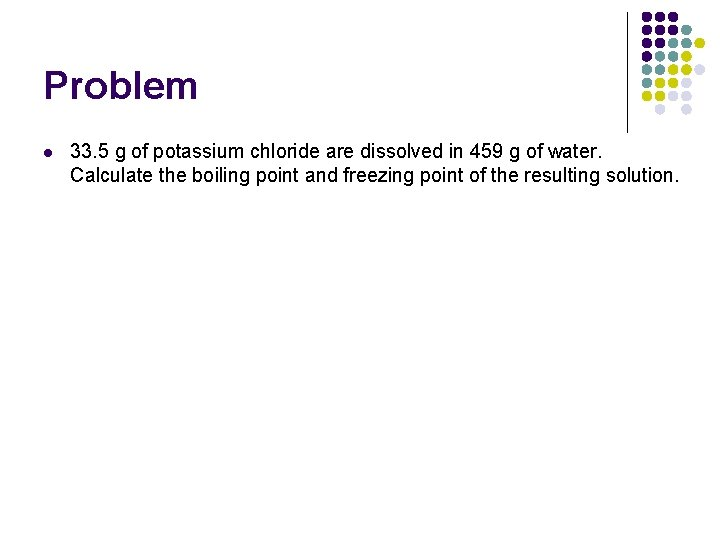Problem l 33. 5 g of potassium chloride are dissolved in 459 g of
