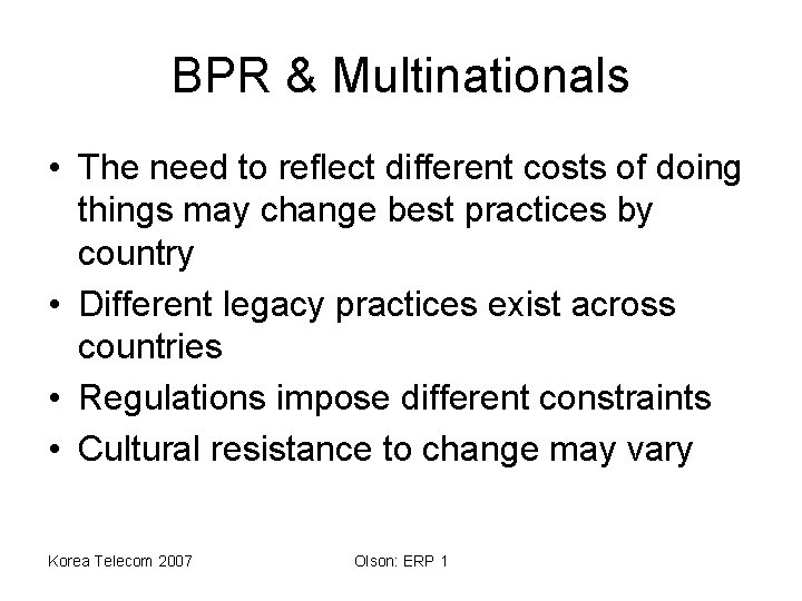 BPR & Multinationals • The need to reflect different costs of doing things may