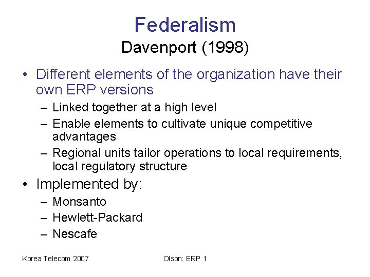Federalism Davenport (1998) • Different elements of the organization have their own ERP versions