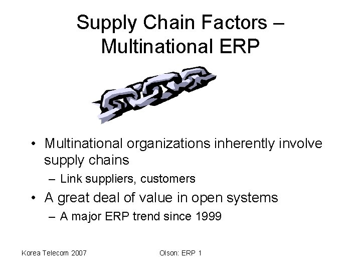 Supply Chain Factors – Multinational ERP • Multinational organizations inherently involve supply chains –