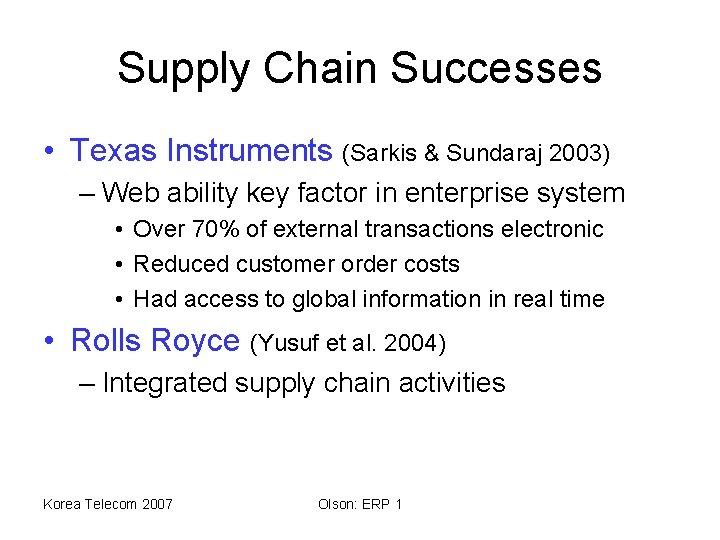 Supply Chain Successes • Texas Instruments (Sarkis & Sundaraj 2003) – Web ability key