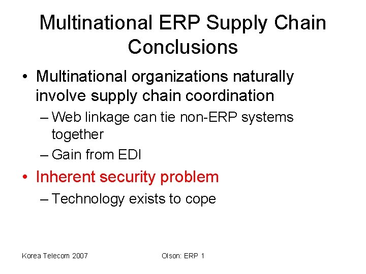 Multinational ERP Supply Chain Conclusions • Multinational organizations naturally involve supply chain coordination –