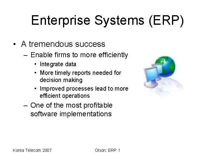 Enterprise Systems (ERP) • A tremendous success – Enable firms to more efficiently •