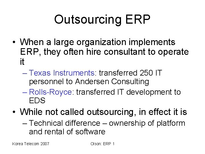 Outsourcing ERP • When a large organization implements ERP, they often hire consultant to