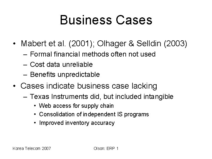 Business Cases • Mabert et al. (2001); Olhager & Selldin (2003) – Formal financial