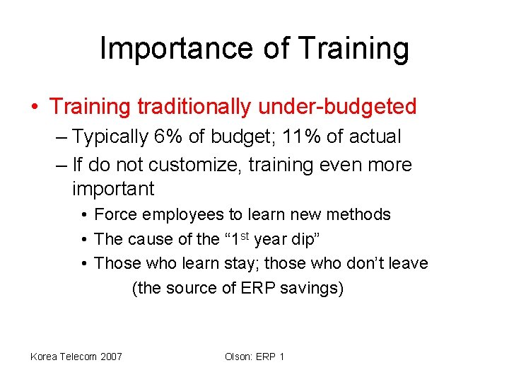 Importance of Training • Training traditionally under-budgeted – Typically 6% of budget; 11% of