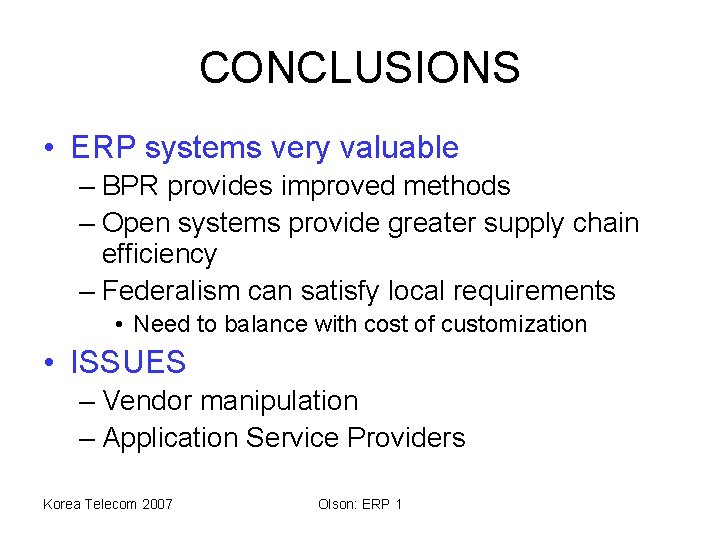 CONCLUSIONS • ERP systems very valuable – BPR provides improved methods – Open systems
