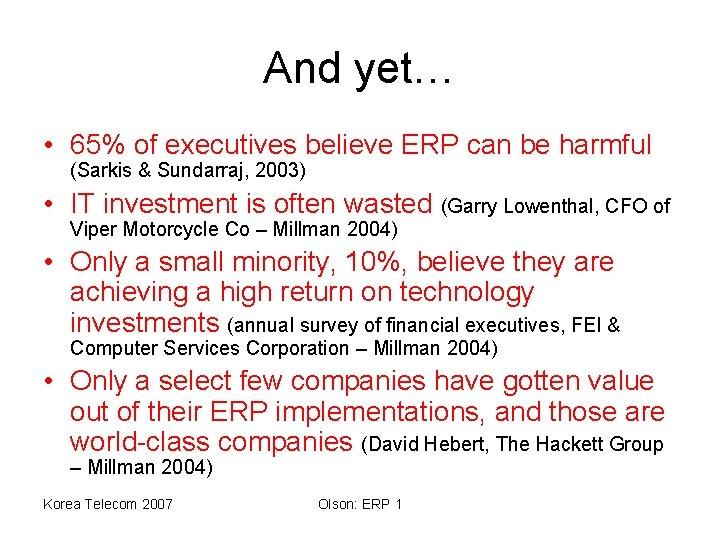 And yet… • 65% of executives believe ERP can be harmful (Sarkis & Sundarraj,