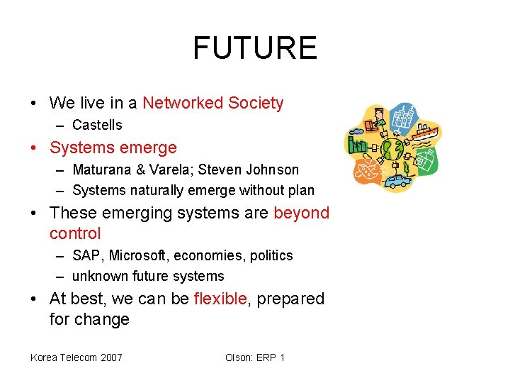 FUTURE • We live in a Networked Society – Castells • Systems emerge –