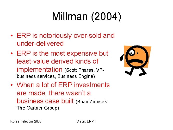 Millman (2004) • ERP is notoriously over-sold and under-delivered • ERP is the most