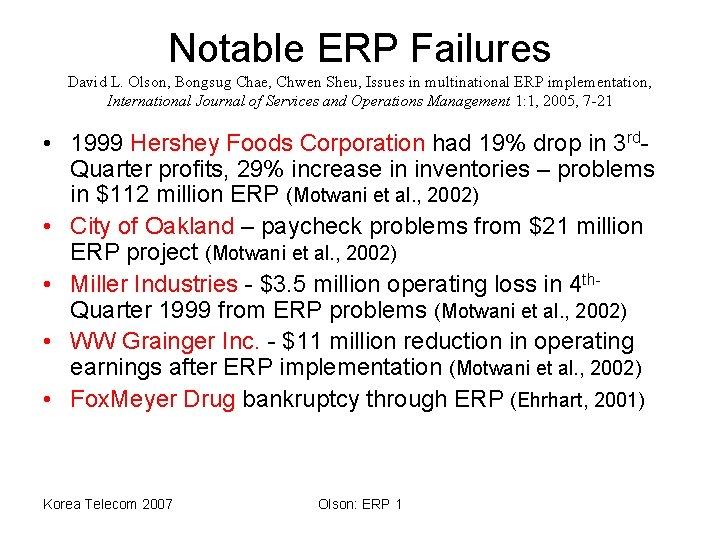 Notable ERP Failures David L. Olson, Bongsug Chae, Chwen Sheu, Issues in multinational ERP
