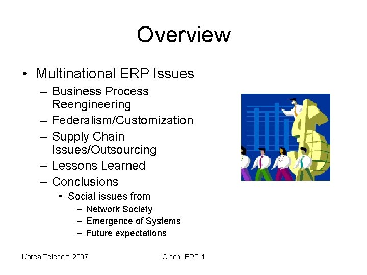 Overview • Multinational ERP Issues – Business Process Reengineering – Federalism/Customization – Supply Chain