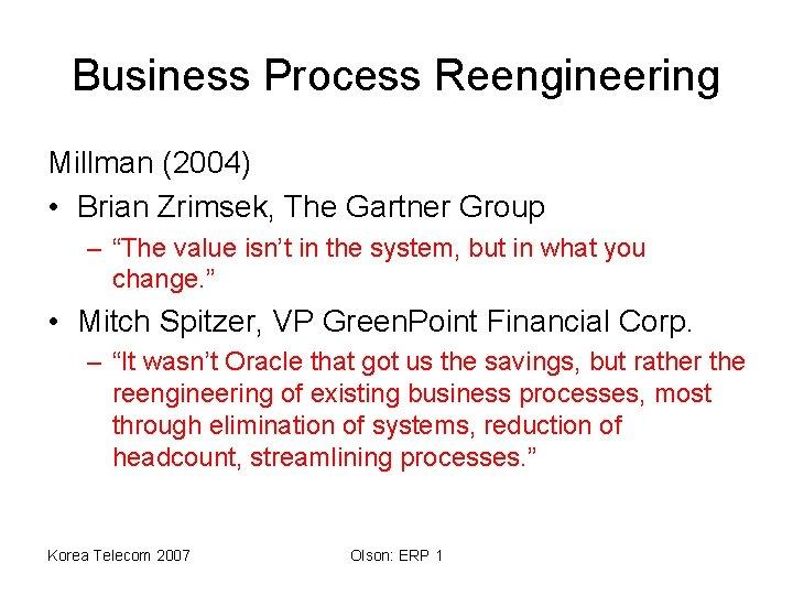 "Business Process Reengineering Millman (2004) • Brian Zrimsek, The Gartner Group – ""The value"