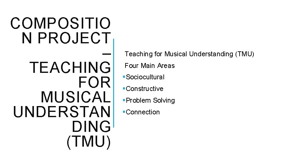 COMPOSITIO N PROJECT – TEACHING FOR MUSICAL UNDERSTAN DING (TMU) Teaching for Musical Understanding