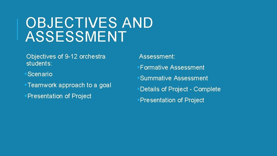 OBJECTIVES AND ASSESSMENT Objectives of 9 -12 orchestra students: §Scenario §Teamwork approach to a