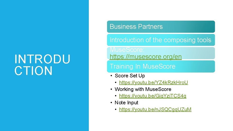 Business Partners INTRODU CTION Introduction of the composing tools Muse. Score: https: //musescore. org/en