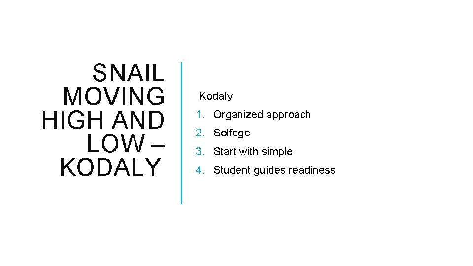 SNAIL MOVING HIGH AND LOW – KODALY Kodaly 1. Organized approach 2. Solfege 3.