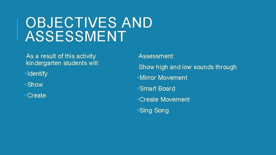 OBJECTIVES AND ASSESSMENT As a result of this activity kindergarten students will: §Identify §Show
