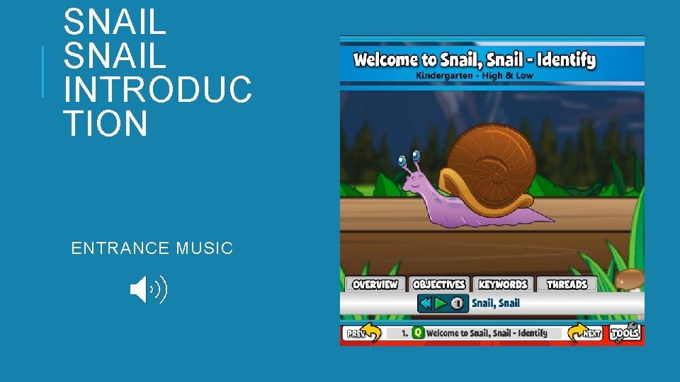 SNAIL INTRODUC TION ENTRANCE MUSIC