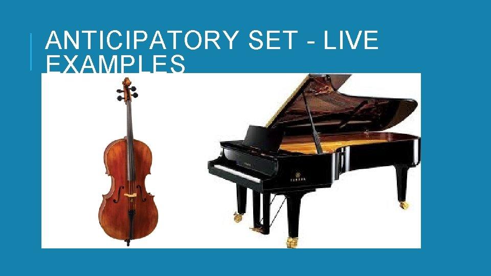ANTICIPATORY SET - LIVE EXAMPLES