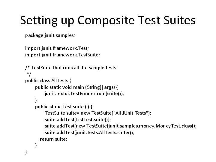 Setting up Composite Test Suites package junit. samples; import junit. framework. Test. Suite; /*