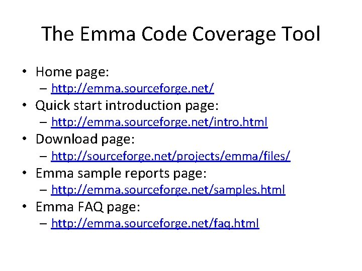 The Emma Code Coverage Tool • Home page: – http: //emma. sourceforge. net/ •
