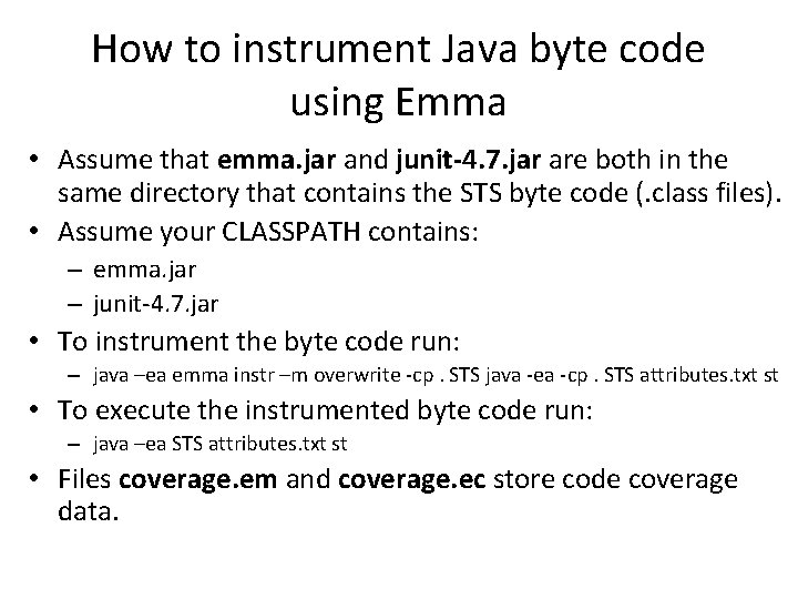 How to instrument Java byte code using Emma • Assume that emma. jar and