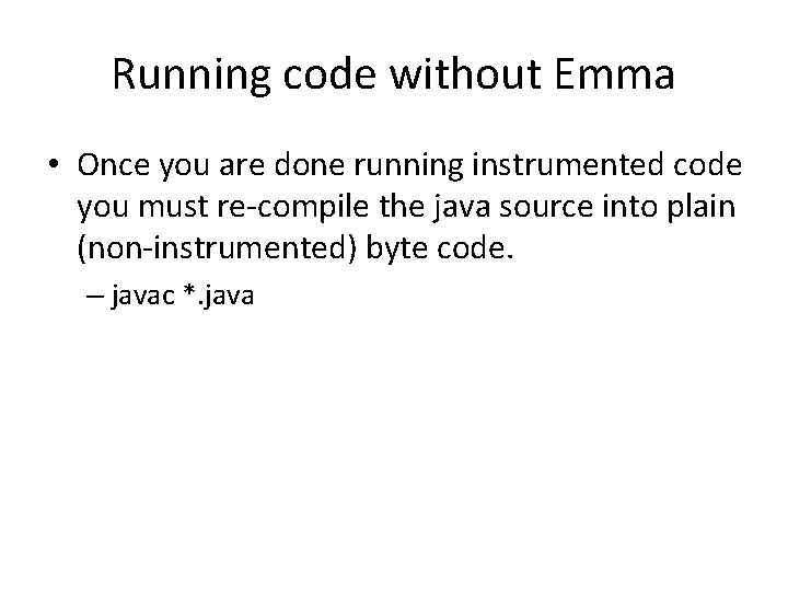 Running code without Emma • Once you are done running instrumented code you must